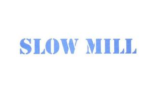 Slow Mill